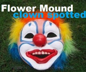 A Flower Mound resident reported seeing someone wearing a clown mask hiding in his neighborhood.