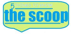 5 things the scoop